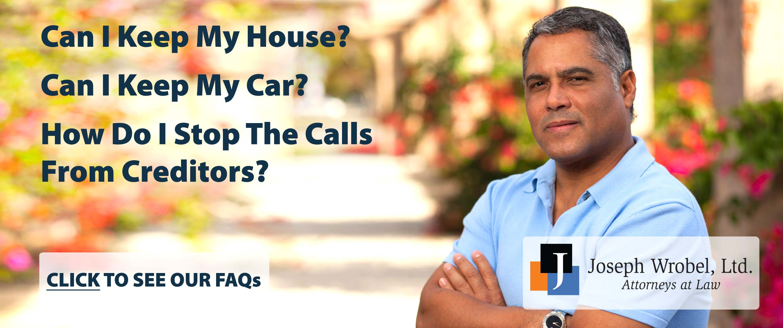 Can I keep my house? Can I keep my car? How do I stop the calls from creditors? Click to see our FAQs.