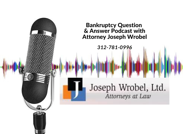 Chicago Bankruptcy Questions and Answer Podcast with Attorney Joseph Wrobel, November 2020