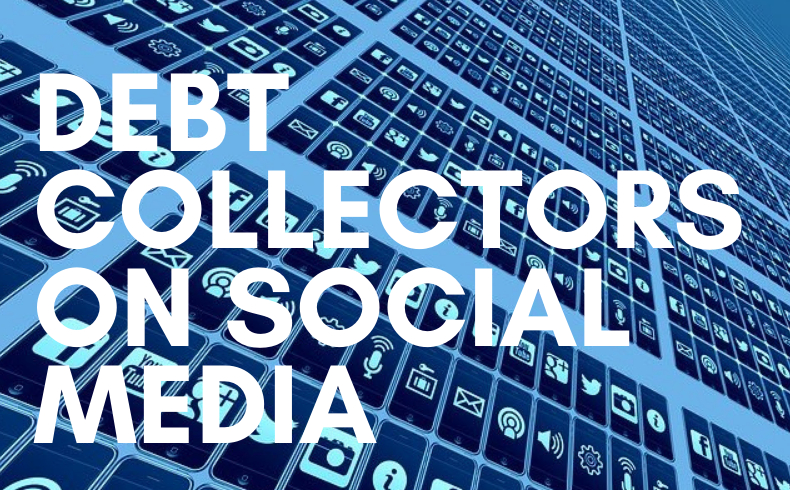 Debt Collectors on Social Media: Changes from the Consumer Financial Protection Bureau